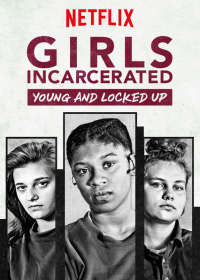 Girls Incarcerated: Young and Locked Up (S01)